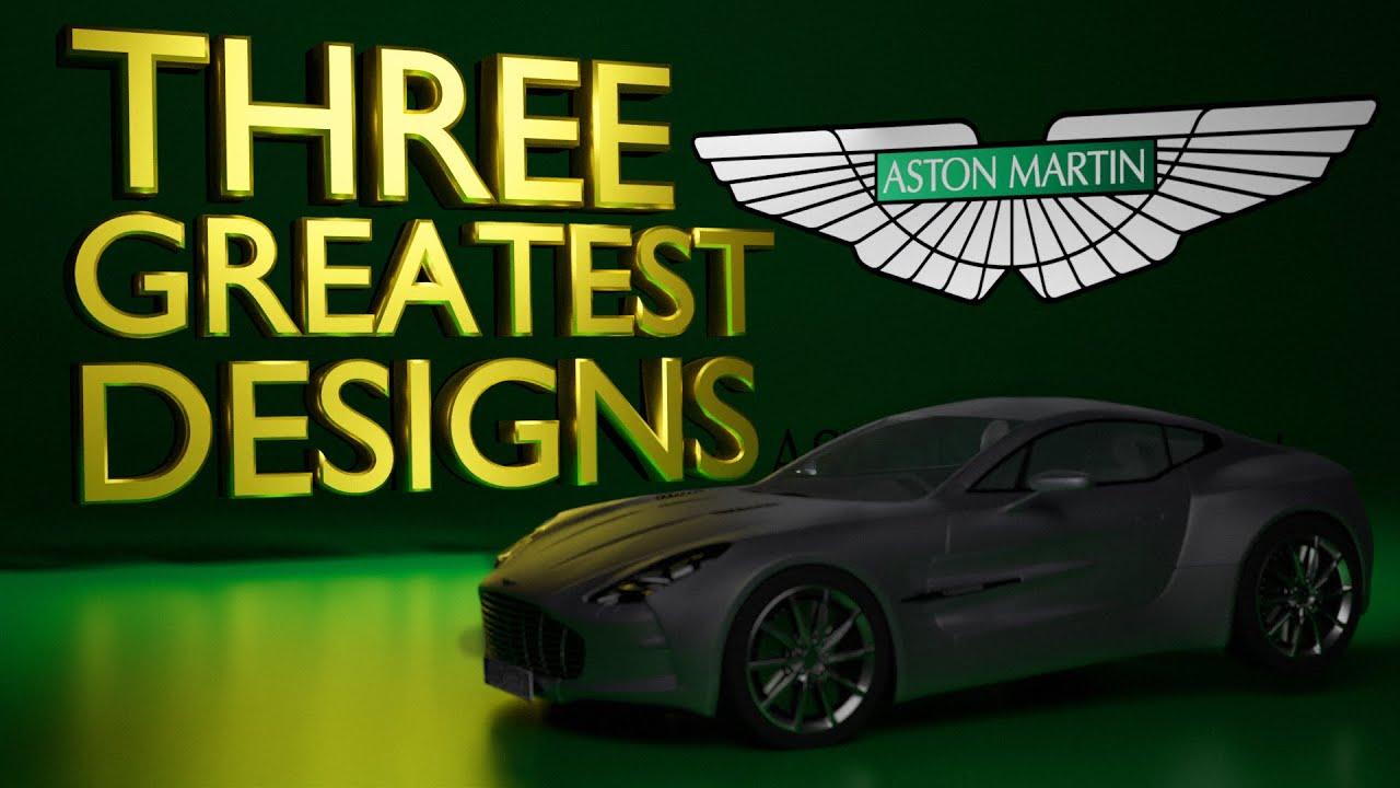 The THREE GREATEST ASTON MARTIN Designs!