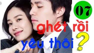 Phim Hàn Quốc /ghét rồi Yêu thôi tập 7 _ lồng tiếng, phim tình cảm lãng mạn ,tâm lý.