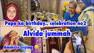 Papa ka birthday celebration no. 2 | why ammi got emotional | alvida jummah |ramadan vlog