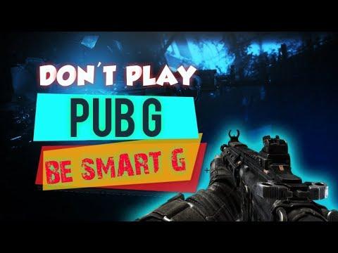 don't-play-pub-g,-be-smart-g