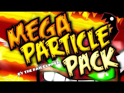 GEOMETRY DASH - MEGA PARTICLE PACK #2 RELEASE! (by The Railgunner)