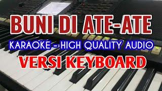 Karaoke BUNI DI ATE ATE - Lirik Berjalan, HQ Audio