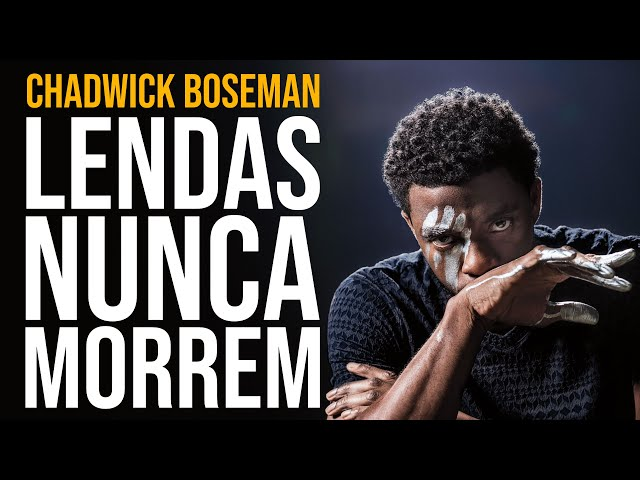 CHADWICK BOSEMAN | LENDAS NUNCA MORREM (Tributo) #WakandaForever