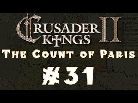 Let's Play: Crusader Kings II -- The Count of Paris -- Ep 31