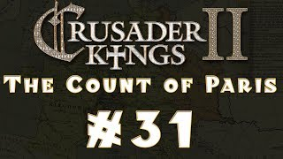 Let's Play: Crusader Kings II -- The Count of Paris -- Ep 31