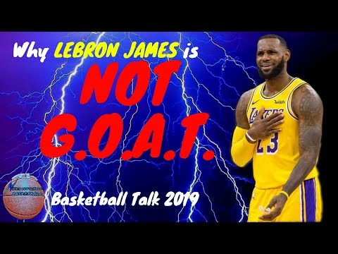 why-lebron-james-is-not-g.o.a.t.---basketball-talk-2019