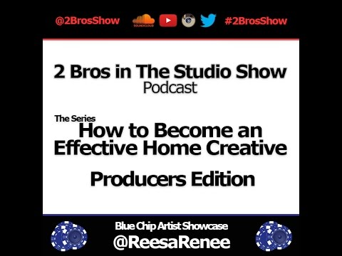 2 Bros. in the Studio Show: Episode 3: Effective Home Creative - Producer Edition