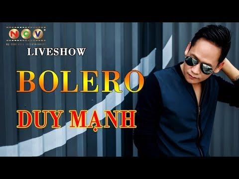 LIVESHOW BOLERO DUY MẠNH | LIÊN KHÚC BOLERO HAY NHẤT 2017