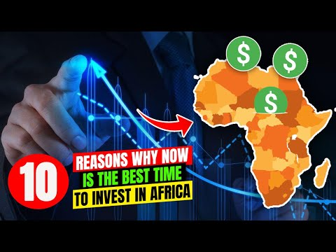 10 Reasons Why Now Is The Best Time To Invest In Africa