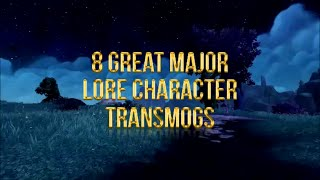 8 Great Major Lore Character Transmogs! (World of Warcraft)