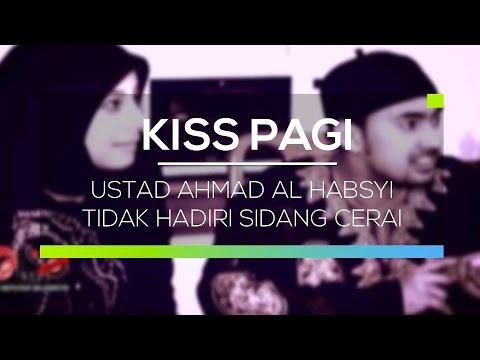 Ustad Ahmad Al Habsyi Tidak Hadiri Sidang Cerai  - Kiss Pagi