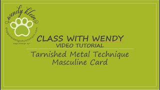 Class With Wendy Tutorial   Tarnished Metal Technique   Masculine Card Designs