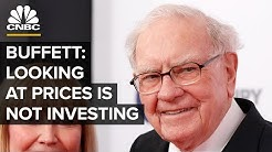 Warren Buffett: Just Looking At The Price Is Not Investing   CNBC