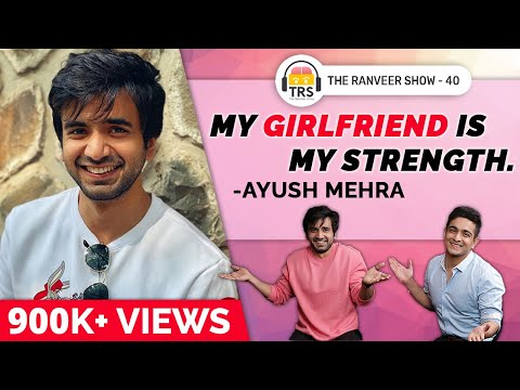 Ayush Mehra on Love, Long Term Relationships and His Girlfriend of 14 years | The Ranveer Show 40