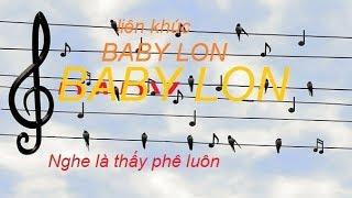Liên Khúc BABY LON (Nghe là phê luôn)