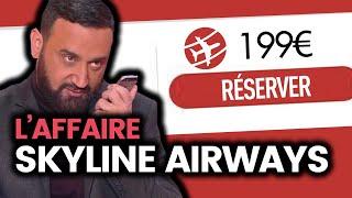 Comment une fausse compagnie aérienne a piégé Cyril Hanouna et TPMP (Skyline Airways)