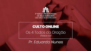 Os 4 Todos da Oração |  Pr. Eduardo Nunes | Culto Online 10.01.21