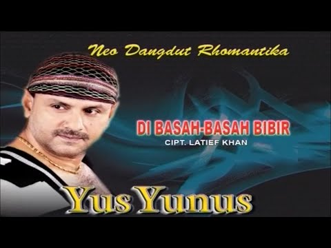 Yus Yunus - DIBASAH BASAH BIBIR