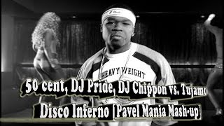 50 cent, DJ Pride, DJ Chippon vs. Tujamo - Disco Inferno (Pavel Mania Video Mash-up)