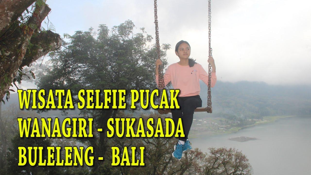 Wisata Selfie Pucak Wanagiri Buleleng Bali