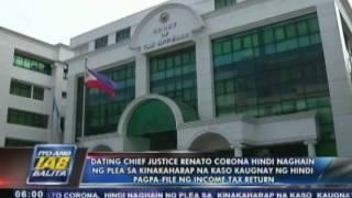 Ex-Chief Justice Renato Corona, di naghain ng plea sa 6 na kaso ukol sa ITR