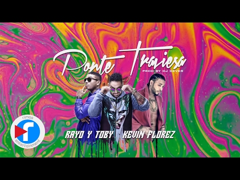 Ponte Traviesa - Rayo y Toby ft. Kevin Florez (VIdeo Letra)