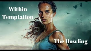 Within Temptation The Howling Tomb Raider 2018 Unofficial HD Video