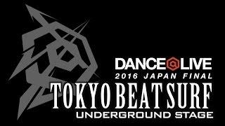 TOKYO BEAT SURF / DANCE@LIVE 2016 JAPAN FINAL UNDERGROUND STAGE