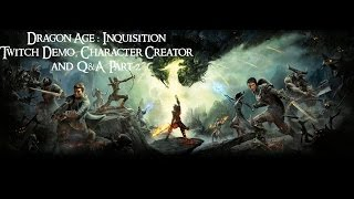 Dragon Age : Inquisition Twitch Demo, Character Creator and Q&A - Part 2