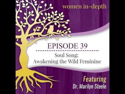 Episode 39: Soul Song: Awakening the Wild Feminine with Dr. Marilyn Steele