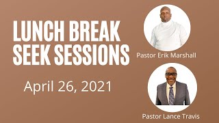 Lunch Break Seek Session with Pastor Erik Marshall & Pastor Lance Travis