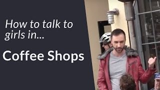 How To Approach A Girl In A Coffee Shop (INFIELD) | How To Talk To Girls