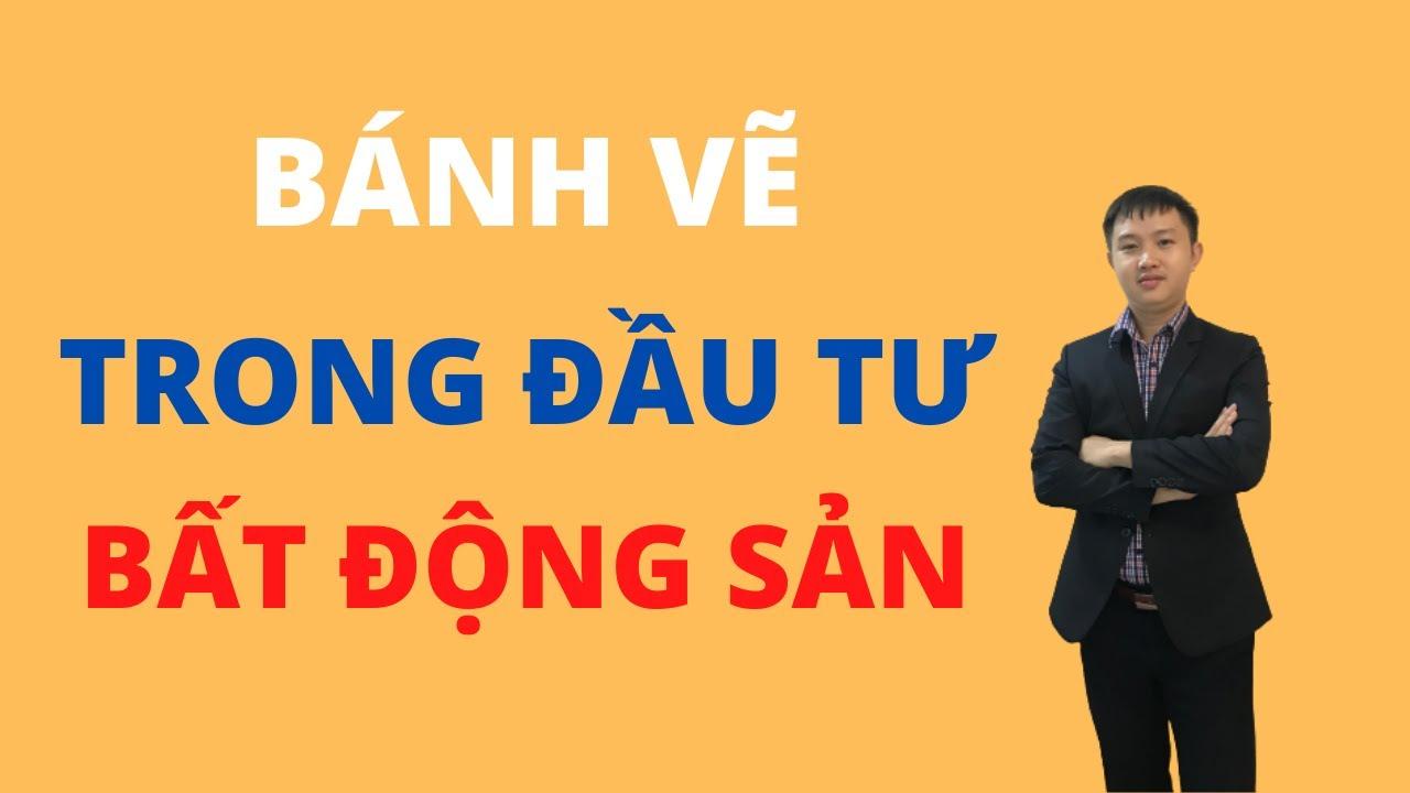 Cẩn thận với những bánh vẽ trong đầu tư bất động sản I Nguyễn Cảnh Khánh