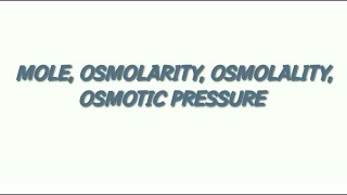 GENERAL PHYSIOLOGY : MOLE, OSMOLARITY/OSMOLALITY , OSMOTIC PRESSURE // QUICK REVISION