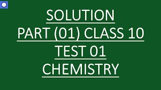 Solution of Chemistry Test 01 for class 10 part 01