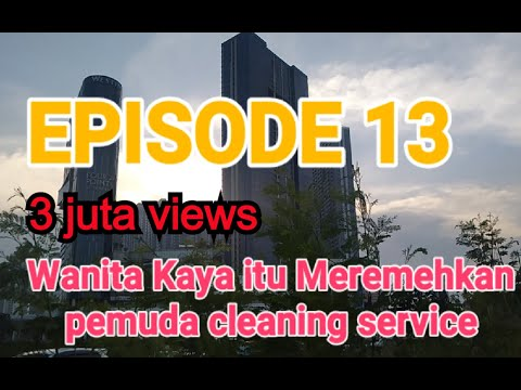 KISAH PEMUDA KAYA YANG JADI CLEANING SERVICE, EPISODE 13