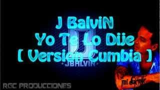 J Balvin - Yo Te Lo Dije [ Version Cumbia ]