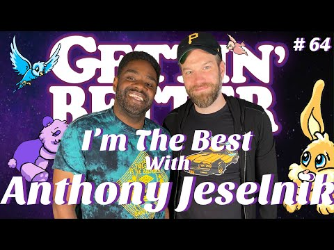 Gettin' Better # 64 - I'm The Best With Anthony Jeselnik
