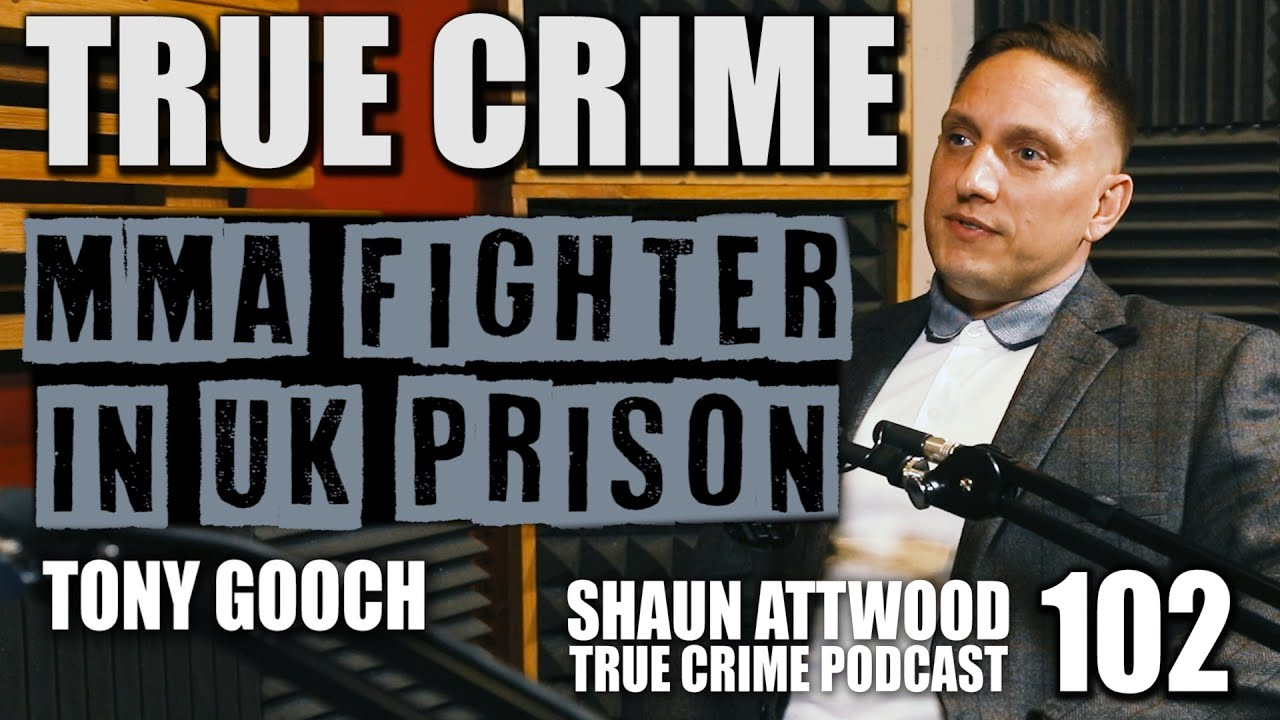 MMA Fighter In UK Prison: Tony Gooch | True Crime Podcast 102