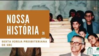 Nossa História - Sexta Igreja Presbiteriana de SBC | 26 anos