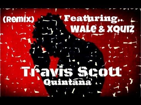 TRAVIS SCOTT FT. WALE & XQUIZ QUINTANA OFFICIAL ( REMIX )