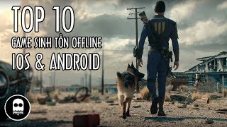 GAME REVIEW| Top 10 game sinh tồn OFFLINE thế giới mở hay nhất 2018 cho iOS và Android