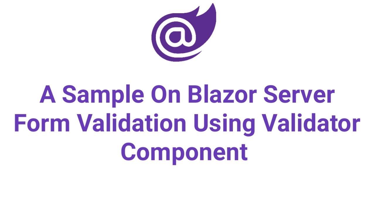 A Sample On Blazor Server Form Validation Using Validator Component