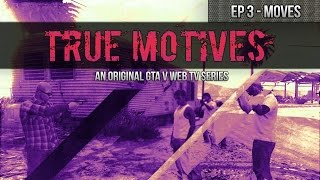 GTA 5 True Motives: EP 3 - Moves #TrueMotives [HD]