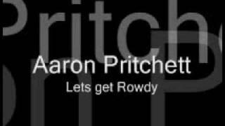 Aaron Pritchett-Lets get Rowdy