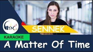 Sennek - A Matter Of Time (KARAOKE) - [Belgium]