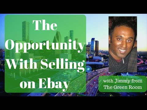 The Opportunity with Selling on Ebay with Jimmy From The Green Room