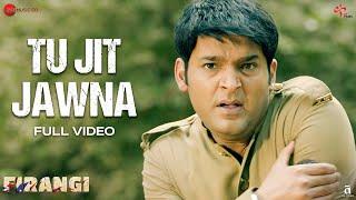 Tu Jit Jawna - Full Video | Firangi | Kapil Sharma & Ishita Dutta | Daler Mehndi |Dr. Devendra Kafir
