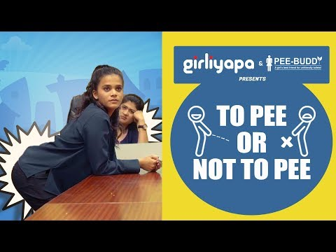 To Pee Or Not To Pee | Girliyapa's ChickiLeaks