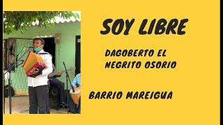 """Soy Libre  - Dagoberto """"El Negrito"""" Osorio En El Barrio Mareigua"""